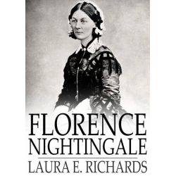 Booktopia eBooks - Florence Nightingale, The Angel of the Crimea, a Story for Young People by Laura E. Richards. Download the eBook, 9781776535392.
