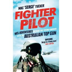 Booktopia eBooks - Fighter Pilot, Mis-Adventures beyond the sound barrier with an Australian Top Gun by Mac 'Serge' Tucker. Download the eBook, 9781742697918.