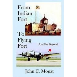 Booktopia eBooks - FROM INDIAN FORT TO FLYING FORT -And Far Beyond by John C. Mouat. Download the eBook, 9781403318381.