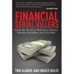 Booktopia eBooks - Financial Serial Killers, Inside the World of Wall Street Money Hustlers, Swindlers, and Con Men by Tom Ajamie. Download the eBook, 9781629149493.