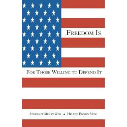 Booktopia eBooks - Freedom Is for Those Willing to Defend It, Stories of Men in War by Helene Ensign Maw. Download the eBook, 9781412246378.