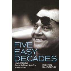Booktopia eBooks - Five Easy Decades, How Jack Nicholson Became the Biggest Movie Star in Modern Times by Dennis McDougal. Download the eBook, 9781620458990.