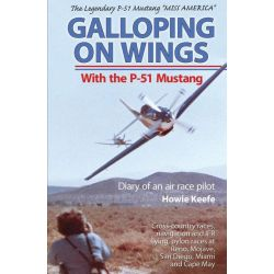 Booktopia eBooks - Galloping on Wings with the P-51 Mustang, Diary of an Air Race Pilot by Howie Keefe. Download the eBook, 9781619540460.