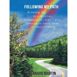 Booktopia eBooks - FOLLOWING MY PATH, Growing Up Gay in a Christian, Fundamentalist, Right - Wing, Conservative Family During The 1940's - 1960's by Bernard Martin. Download the eBook, 978