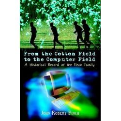 Booktopia eBooks - From the Cotton Field to the Computer Field, A Historical Record of the Finch Family by John Robert Finch. Download the eBook, 9781403399618.
