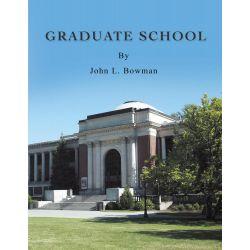 Booktopia eBooks - GRADUATE SCHOOL by John L. Bowman. Download the eBook, 9781491814161.