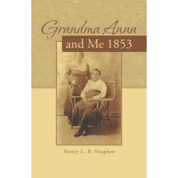 Booktopia eBooks - Grandma Anna and Me 1853 by Nancy L. B. Vaughan. Download the eBook, 9781491721728.