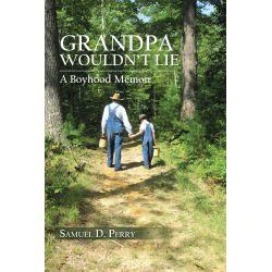 Booktopia eBooks - GRANDPA WOULDN'T LIE, A Boyhood Memoir by Samuel D. Perry. Download the eBook, 9781481711999.