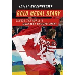 Booktopia eBooks - Gold Medal Diary, Inside the World's Greatest Sports Event by Hayley Wickenheiser. Download the eBook, 9781553655954.