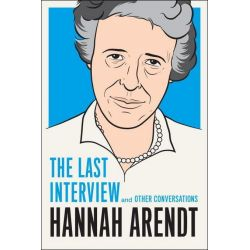 Booktopia eBooks - Hannah Arendt, The Last Interview: And Other Conversations by Hannah Arendt. Download the eBook, 9781612193120.
