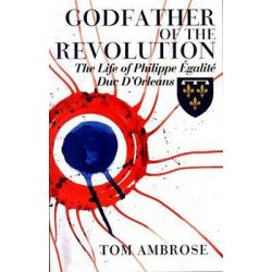 Booktopia eBooks - Godfather of the Revolution, The Life of Philippe Egalite, Duc D'Orleans by Tom Ambrose. Download the eBook, 9780720617832.