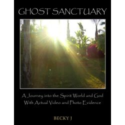 Booktopia eBooks - Ghost Sanctuary, A Journey into the Spirit World and God With Actual Video and Photo Evidence by Becky J. Download the eBook, 9781491803370.