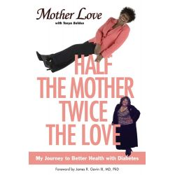 Booktopia eBooks - Half the Mother, Twice the Love, My Journey to Better Health with Diabetes by Mother Love. Download the eBook, 9781416523116.
