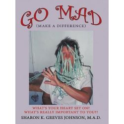 Booktopia eBooks - Go MAD (Making A Difference) by Sharon K. Greves Johnson M.A.D.. Download the eBook, 9781449077709.