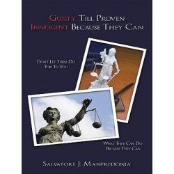 Booktopia eBooks - Guilty Till Proven Innocent Because They Can by Salvatore J. Manfredonia. Download the eBook, 9781449053161.