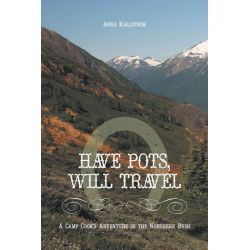 Booktopia eBooks - Have Pots, Will Travel - A Camp Cook's Adventure in the Northern Bush by Anna Källström. Download the eBook, 9781460227466.
