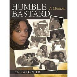 Booktopia eBooks - Humble Bastard, A Memoir by ONIKA POINTER. Download the eBook, 9781450212731.