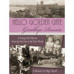 Booktopia eBooks - Hello Golden Gate, Goodbye Russia by Olga Valcoff. Download the eBook, 9781467086523.