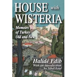 Booktopia eBooks - House with Wisteria, Memoirs of Turkey Old and New by Halide Edib. Download the eBook, 9781412815406.