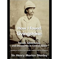 Booktopia eBooks - How I Found Livingstone by Henry Morton Stanley. Download the eBook, 9781781666272.