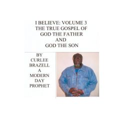 Booktopia eBooks - I Believe, Volume 3 - The True Gospel of God the Father and God the Son by Curlee Brazell. Download the eBook, 9781412203029.