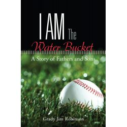 Booktopia eBooks - I Am The Water Bucket, A Story of Fathers and Sons by Grady Jim Robinson. Download the eBook, 9781481751964.
