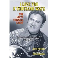Booktopia eBooks - I Love You a Thousand Ways, The Lefty Frizzell Story by David Frizzell. Download the eBook, 9781595808875.