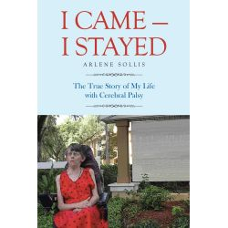 Booktopia eBooks - I Came-I Stayed, The True Story of My Life with Cerebral Palsy by Arlene Sollis. Download the eBook, 9781491742709.