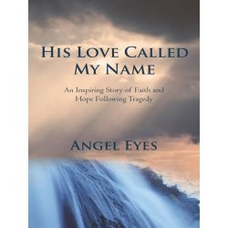 Booktopia eBooks - His Love Called My Name, An Inspiring Story of Faith and Hope Following Tragedy by Angel Eyes. Download the eBook, 9781475947311.