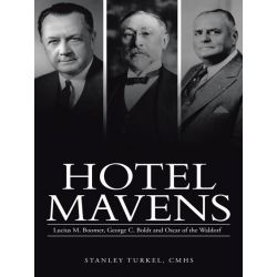 Booktopia eBooks - Hotel Mavens, Lucius M. Boomer, George C. Boldt and Oscar of the Waldorf by Stanley Turkel CMHS. Download the eBook, 2370006205845.