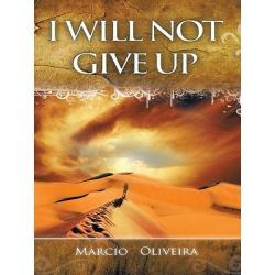 Booktopia eBooks - I Will Not Give Up by Marcio Oliveira. Download the eBook, 9781426957611.