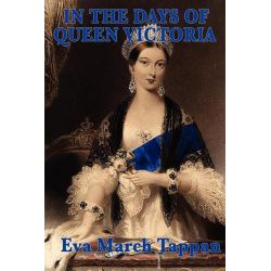 Booktopia eBooks - In the Days of Queen Victoria by Eva March Tappan. Download the eBook, 9781625580511.