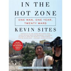 Booktopia eBooks - In the Hot Zone, One Man, One Year, Twenty Wars by Kevin Sites. Download the eBook, 9780061745096.