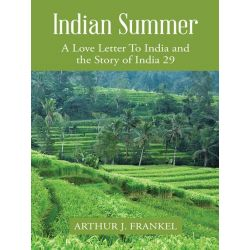 Booktopia eBooks - Indian Summer, A Love Letter to India and the Story of India 29 by Arthur J. Frankel. Download the eBook, 9781491861769.