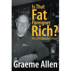 Booktopia eBooks - Is That Fat Foreigner Rich?, Murphy Goes to China by Graeme Allen. Download the eBook, 9781491878644.
