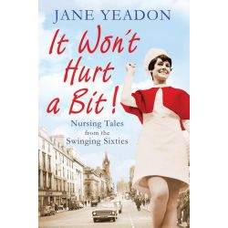 Booktopia eBooks - It Won't Hurt a Bit, Nursing Tales from the Swinging Sixties by Jane Yeadon. Download the eBook, 9781845025168.