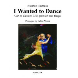 Booktopia eBooks - I Wanted to Dance - Carlos Gavito, Life, Passion and Tango by Ricardo Plazaola. Download the eBook, 9781312652811.
