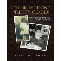 Booktopia eBooks - I Think I've Done Pretty Good!, Ruby Mae (Etherton) Owens Her Life, Her Family by James M. Owens. Download the eBook, 9781483407739.