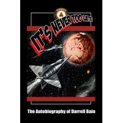 Booktopia eBooks - It's Never Too Late - The Autobiography of Darrell Bain by Darrell Bain. Download the eBook, 9781554049103.