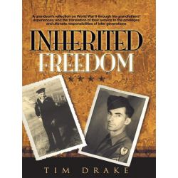 Booktopia eBooks - Inherited Freedom, A Grandson's Reflection on World War II Through His Grandfathers' Experiences, and