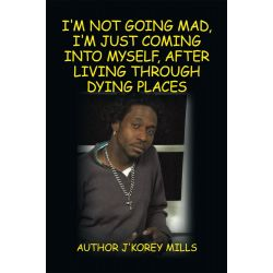 Booktopia eBooks - I'm Not Going Mad, I'm Just Coming Into Myself, After Living Through Dying Places by J'Korey Mills. Download the eBook, 9781462000197.