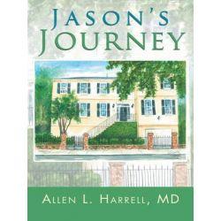 Booktopia eBooks - Jason's Journey by Allen L. Harrell MD. Download the eBook, 9781466906136.