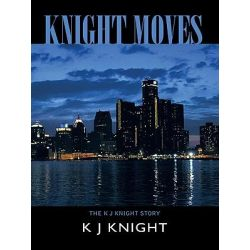 Booktopia eBooks - Knight Moves, The K J Knight Story by K. J. Knight. Download the eBook, 9781426956386.