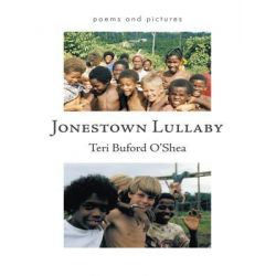 Booktopia eBooks - Jonestown Lullaby, Poems and Pictures by Teri Buford O'Shea. Download the eBook, 9781462037384.