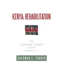 Booktopia eBooks - Kenya, Rehabilitation: The Sherman Turner Story Part II by Sherman L. Turner. Download the eBook, 9781452071619.