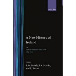 A New History of Ireland, Early Modern Ireland 1534-1691 Volume III by F. J. Byrne, 9780198202424.