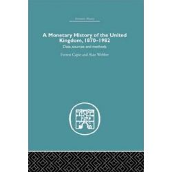 A Monetary History of the United Kingdom, 1870-1982 by Forrest Capie, 9780415381154.