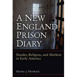 A New England Prison Diary, Slander, Religion, and Markets in Early America by Martin J. Hershock, 9780472051816.