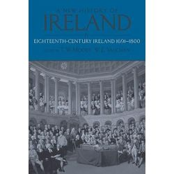 A New History of Ireland: Eighteenth Century Ireland 1691-1800 v. 4, Eighteenth Century Ireland 1691-1800 by T. W. Moody, 9780199563722.