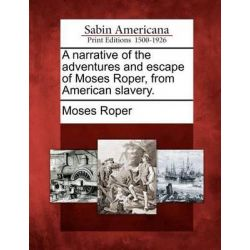 A Narrative of the Adventures and Escape of Moses Roper, from American Slavery. by Moses Roper, 9781275743991.